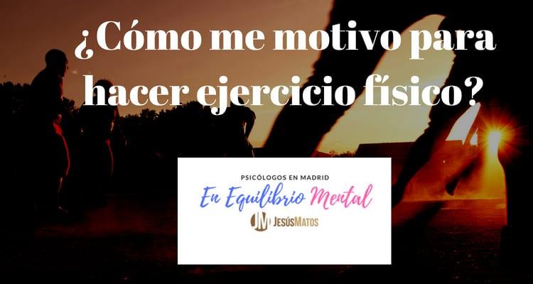 ¿Cómo me motivo para hacer ejercicio físico?
