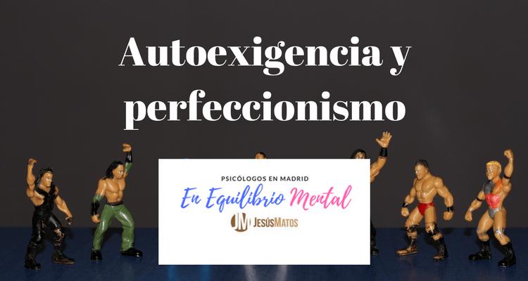 Autoexigencia y perfecionismo: ¿Cómo manejarlos?