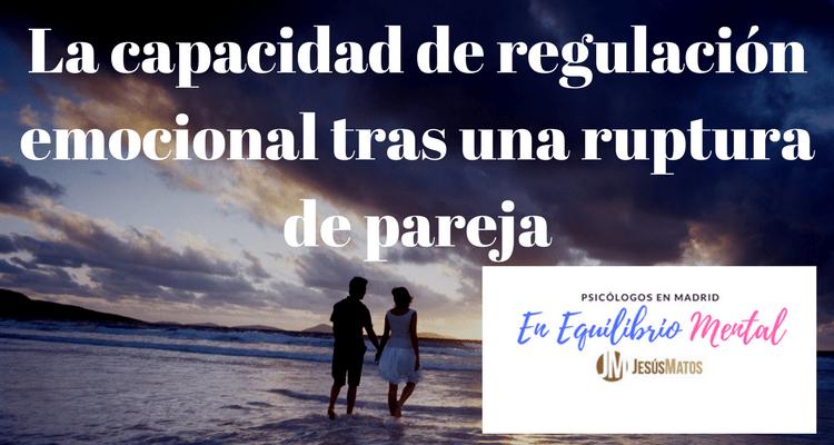 La capacidad de regulación emocional tras una ruptura de pareja