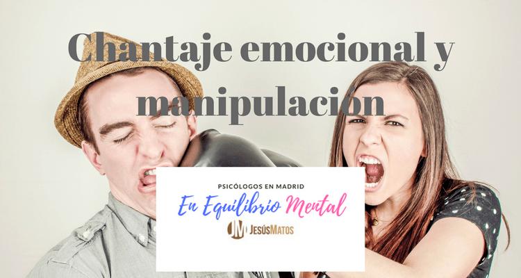 Chantaje emocional y manipulación