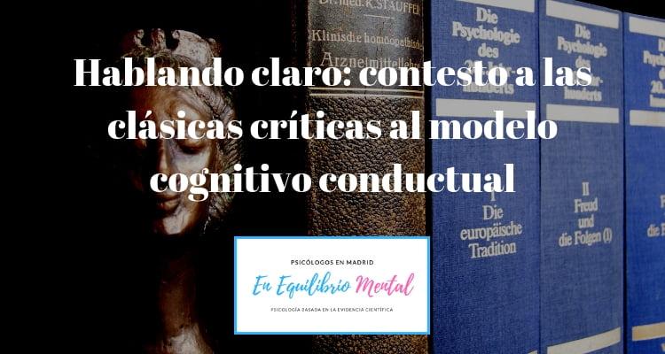 Hablando claro: contesto a las clásicas críticas al modelo cognitivo conductual